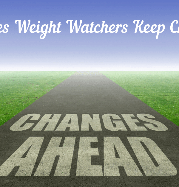 Why Does Weight Watchers Keep Changing Their Program? WW 2020