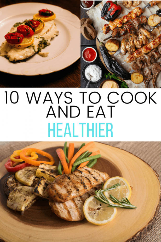 10 Ways to Cook and Eat Healthier collage top left picture is baked fish with lemons and peppers on top. top right picture is a selection of bbq meats with condiments surrounding them, bottom picture is baked chicken breast on a wood cutting board garnished with lemons and peppers