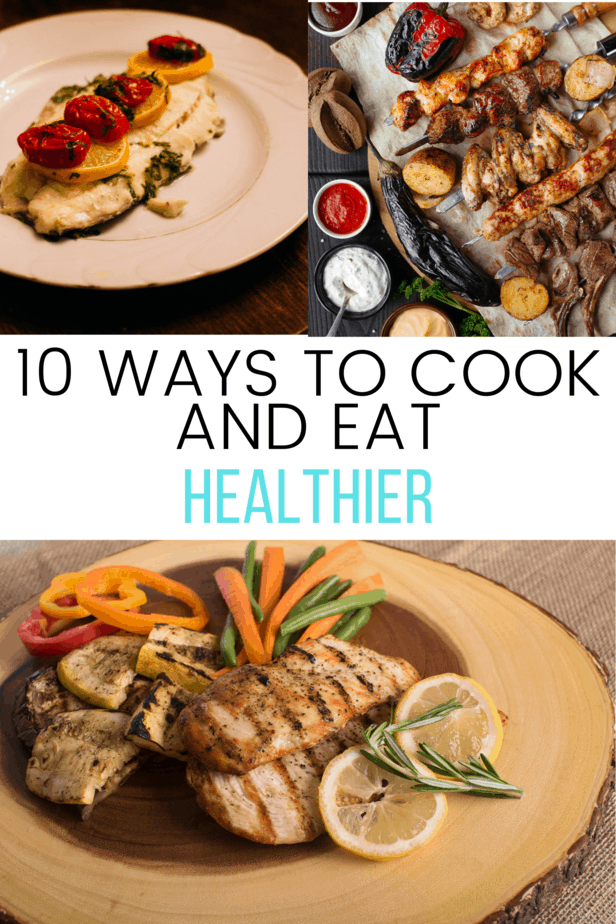 10 Ways to Cook and Eat Healthier